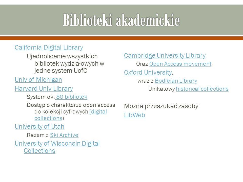 California Digital Library Ujednolicenie wszystkich bibliotek wydziałowych w jedne system UofC Univ of Michigan Harvard Univ Library System ok.
