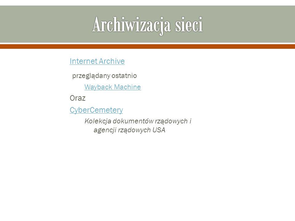 Internet Archive przeglądany ostatnio Wayback Machine Oraz CyberCemetery Kolekcja dokumentów rządowych i agencji rządowych USA