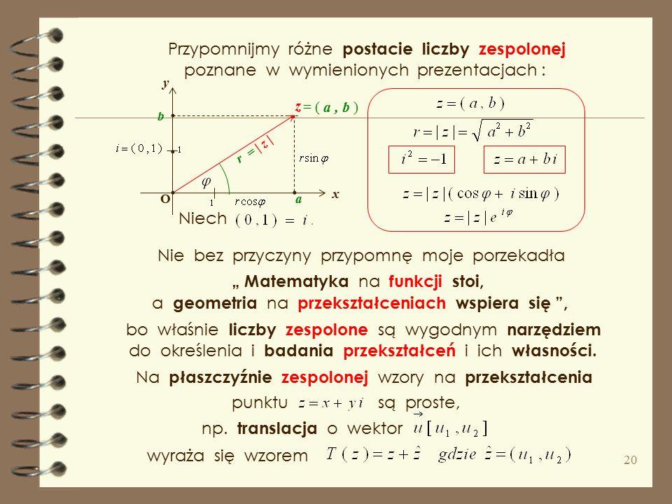 ... a b x y O..... c d z1z1 z2z2 z = ( a, b ) = ( c, d ) Teraz pozostaje ten pomysł zrealizować. a zainteresowanych mnożeniem zapraszam do prezentacji