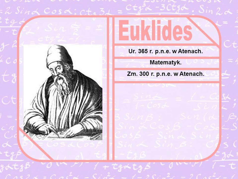 Ur. 365 r. p.n.e. w Atenach. Matematyk. Zm. 300 r. p.n.e. w Atenach.