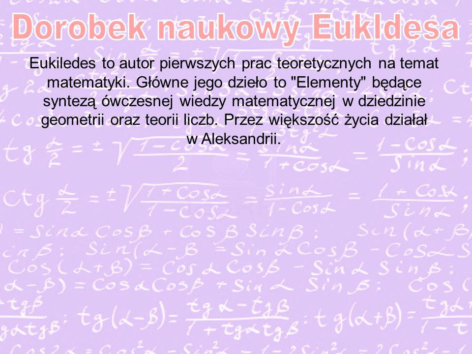 Eukiledes to autor pierwszych prac teoretycznych na temat matematyki.