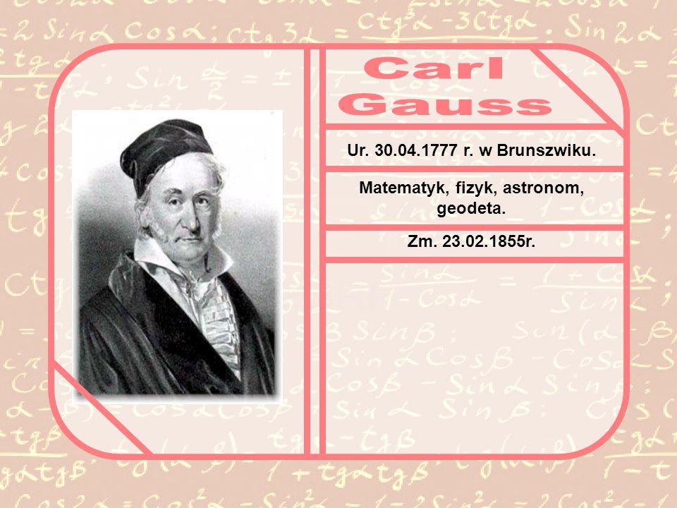 Ur. 30.04.1777 r. w Brunszwiku. Matematyk, fizyk, astronom, geodeta. Zm. 23.02.1855r.