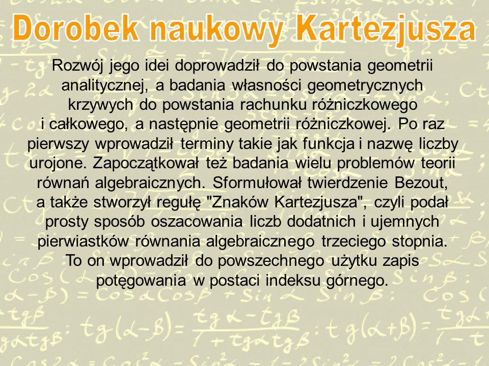 Rozwój jego idei doprowadził do powstania geometrii analitycznej, a badania własności geometrycznych krzywych do powstania rachunku różniczkowego i całkowego, a następnie geometrii różniczkowej.