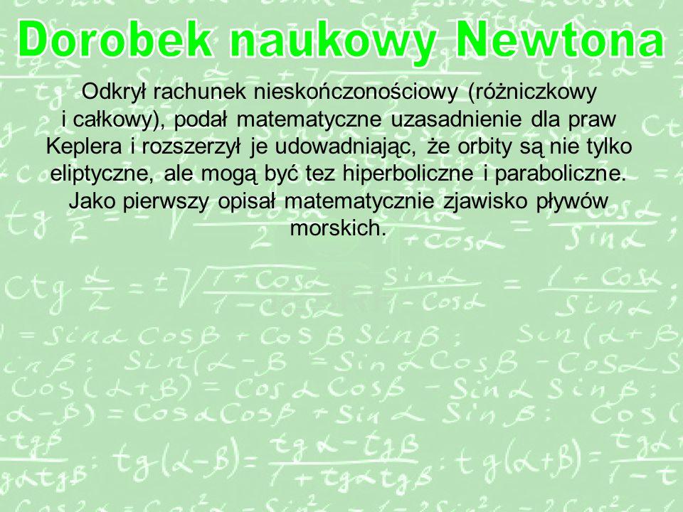 Odkrył rachunek nieskończonościowy (różniczkowy i całkowy), podał matematyczne uzasadnienie dla praw Keplera i rozszerzył je udowadniając, że orbity są nie tylko eliptyczne, ale mogą być tez hiperboliczne i paraboliczne.