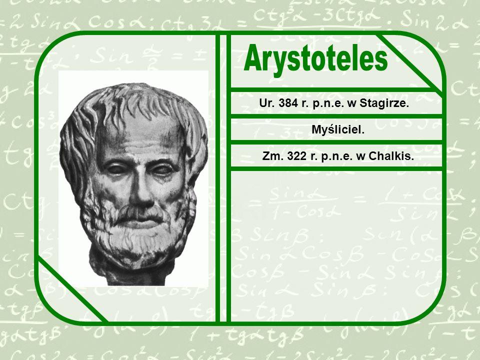 Ur. 384 r. p.n.e. w Stagirze. Myśliciel. Zm. 322 r. p.n.e. w Chalkis.