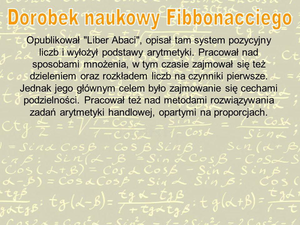 Opublikował Liber Abaci , opisał tam system pozycyjny liczb i wyłożył podstawy arytmetyki.