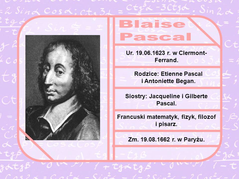 Ur.19.06.1623 r. w Clermont- Ferrand. Rodzice: Etienne Pascal i Antoniette Began.