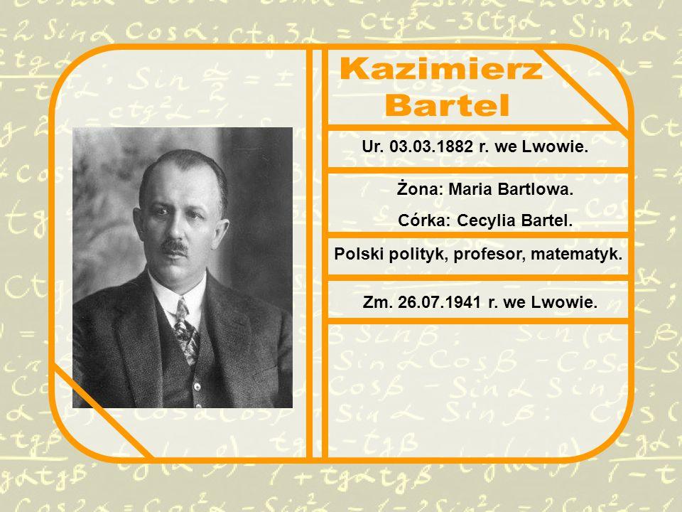 Ur.03.03.1882 r. we Lwowie. Żona: Maria Bartlowa.