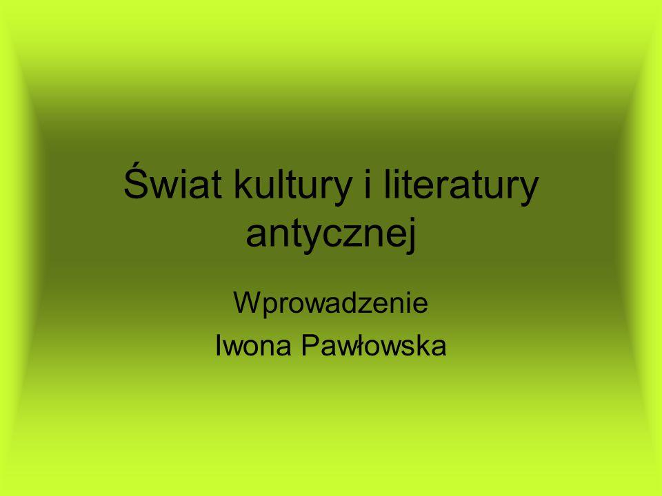 Świat kultury i literatury antycznej Wprowadzenie Iwona Pawłowska