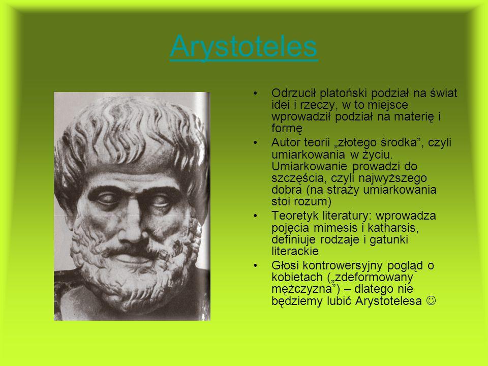 """Arystoteles Odrzucił platoński podział na świat idei i rzeczy, w to miejsce wprowadził podział na materię i formę Autor teorii """"złotego środka"""", czyli"""