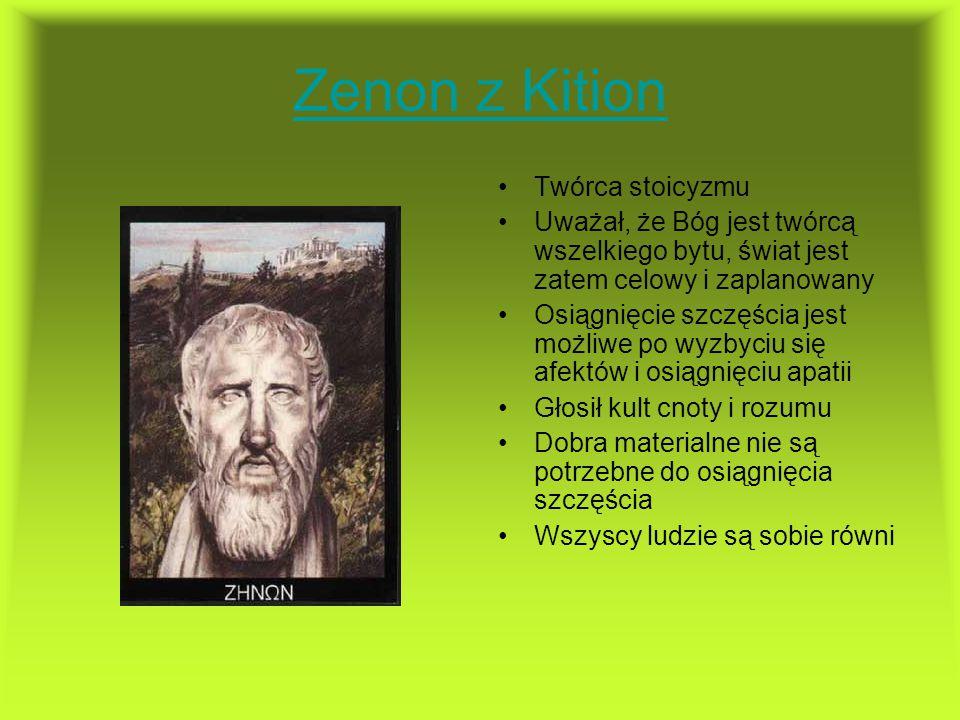 Zenon z Kition Twórca stoicyzmu Uważał, że Bóg jest twórcą wszelkiego bytu, świat jest zatem celowy i zaplanowany Osiągnięcie szczęścia jest możliwe p