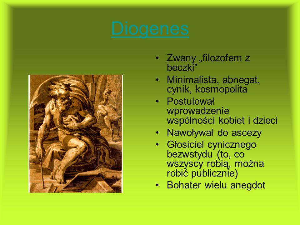 """Diogenes Zwany """"filozofem z beczki"""" Minimalista, abnegat, cynik, kosmopolita Postulował wprowadzenie wspólności kobiet i dzieci Nawoływał do ascezy Gł"""