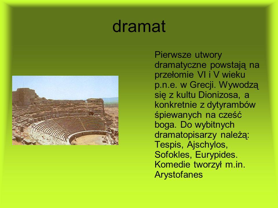 dramat Pierwsze utwory dramatyczne powstają na przełomie VI i V wieku p.n.e. w Grecji. Wywodzą się z kultu Dionizosa, a konkretnie z dytyrambów śpiewa