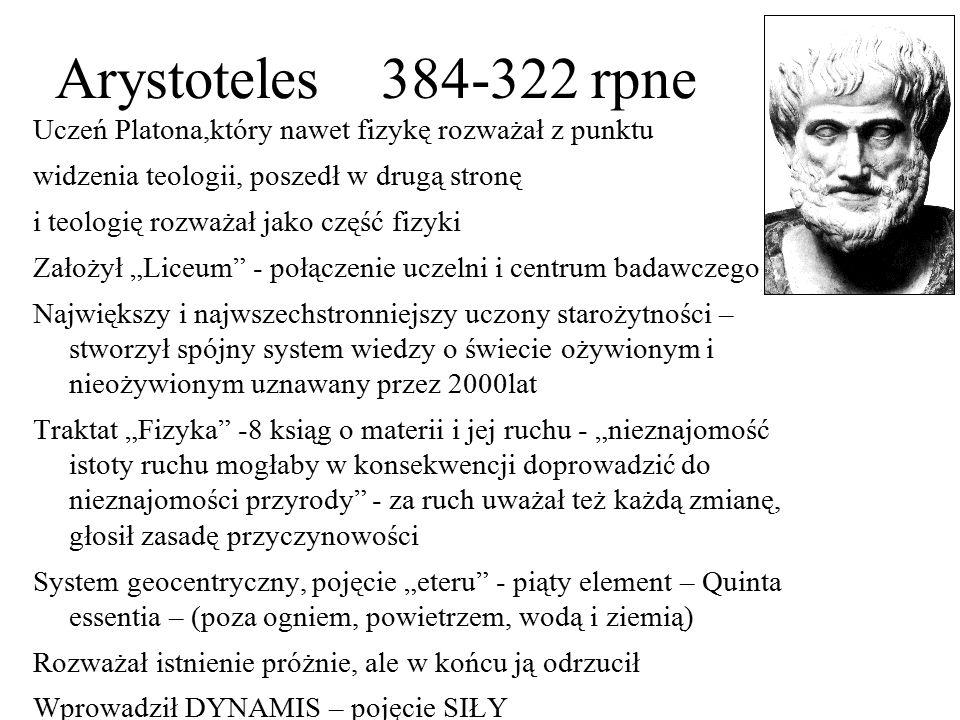 Arystoteles 384-322 rpne Uczeń Platona,który nawet fizykę rozważał z punktu widzenia teologii, poszedł w drugą stronę i teologię rozważał jako część f