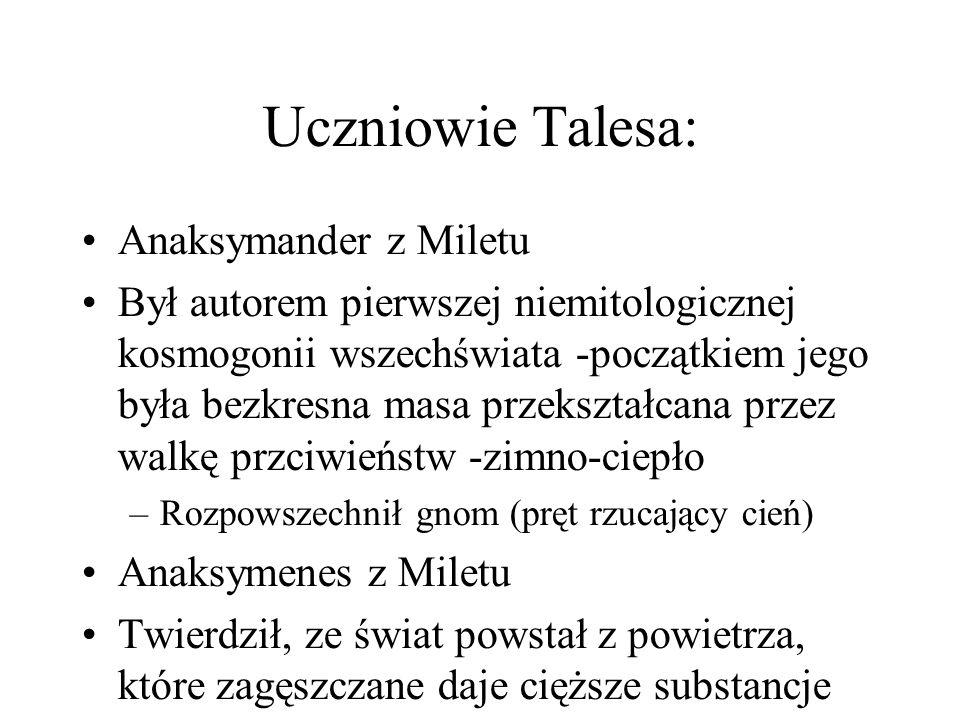 Uczniowie Talesa: Anaksymander z Miletu Był autorem pierwszej niemitologicznej kosmogonii wszechświata -początkiem jego była bezkresna masa przekształ