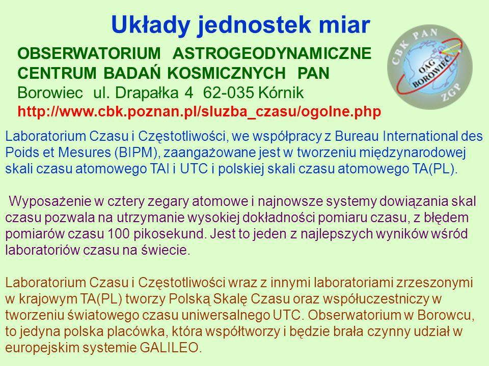 Układy jednostek miar OBSERWATORIUM ASTROGEODYNAMICZNE CENTRUM BADAŃ KOSMICZNYCH PAN Borowiec ul.