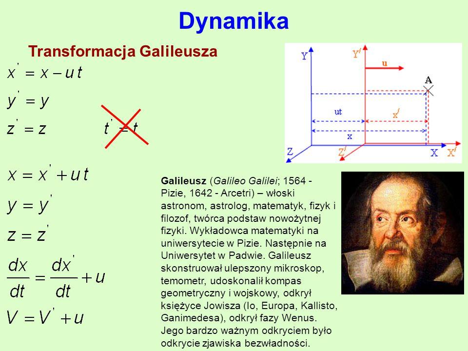 pędciała: vmp ⋅ = p–pęd( s mkg ⋅ ),m–masa(kg),v–szybkość( s m ), IIzasadadynamiki: m F a = a–przyspieszenie( 2 s m ),F–siła(N-niuton),m–masa(kg) siłaciężkości(ciężarciała): gmF ⋅ = F–siła(N-niuton),m–masa(kg), g–przyspieszenieziemskie 2 10 s m g = siładośrodkowa: r vm F d 2 ⋅ = F–siła(N-niuton),m–masa(kg),v–szybkość( s m ), r–promieńokręgu(m Dynamika Transformacja Galileusza Galileusz (Galileo Galilei; 1564 - Pizie, 1642 - Arcetri) – włoski astronom, astrolog, matematyk, fizyk i filozof, twórca podstaw nowożytnej fizyki.