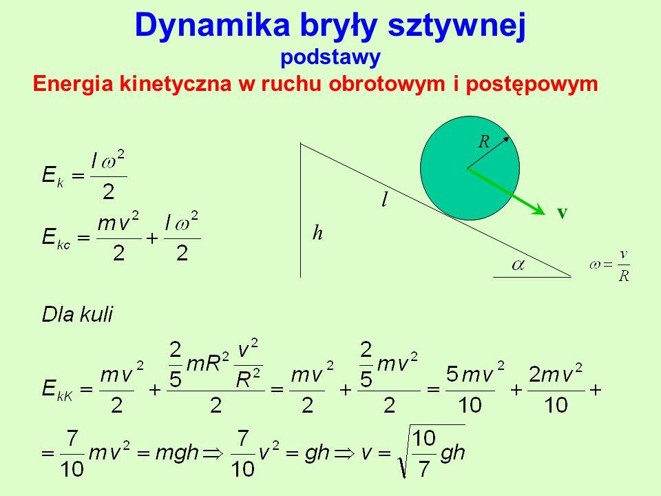 Energia kinetyczna w ruchu obrotowym i postępowym v R h l Dynamika bryły sztywnej podstawy