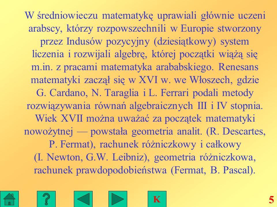 W średniowieczu matematykę uprawiali głównie uczeni arabscy, którzy rozpowszechnili w Europie stworzony przez Indusów pozycyjny (dziesiątkowy) system liczenia i rozwijali algebrę, której początki wiążą się m.in.