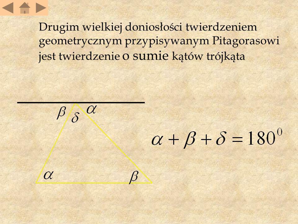Drugim wielkiej doniosło ś ci twierdzeniem geometrycznym przypisywanym Pitagorasowi jest twierdzenie o sumie k ą tów trójk ą ta.