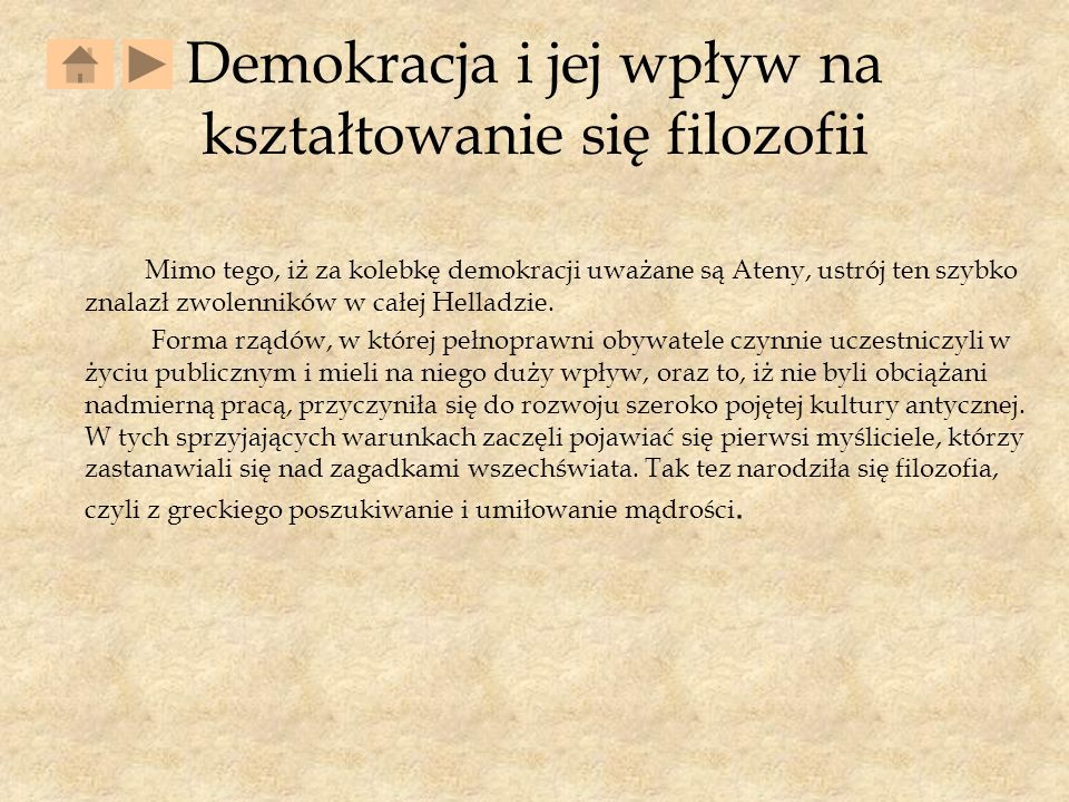 Demokracja i jej wpływ na kształtowanie się filozofii Mimo tego, iż za kolebkę demokracji uważane są Ateny, ustrój ten szybko znalazł zwolenników w całej Helladzie.