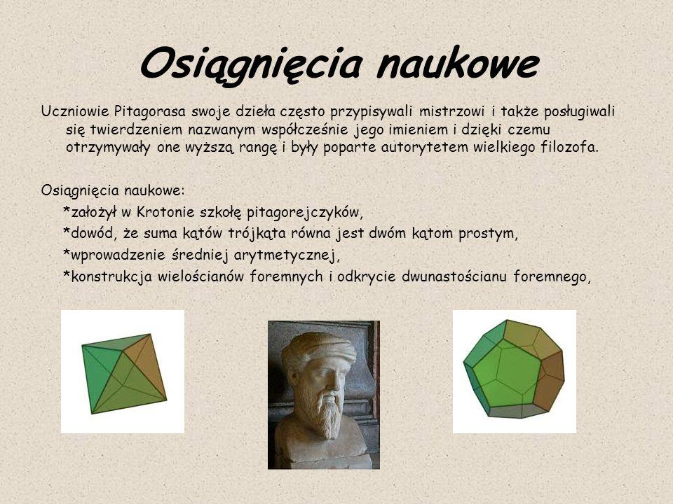 Osiągnięcia naukowe Uczniowie Pitagorasa swoje dzieła często przypisywali mistrzowi i także posługiwali się twierdzeniem nazwanym współcześnie jego im
