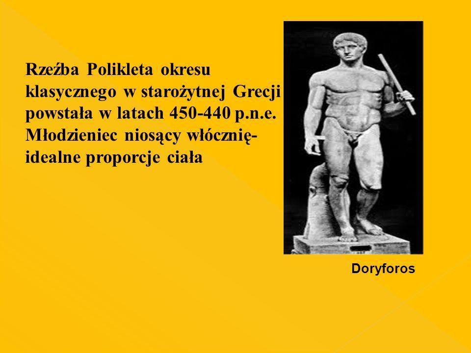 Doryforos Rzeźba Polikleta okresu klasycznego w starożytnej Grecji powstała w latach 450-440 p.n.e. Młodzieniec niosący włócznię- idealne proporcje ci
