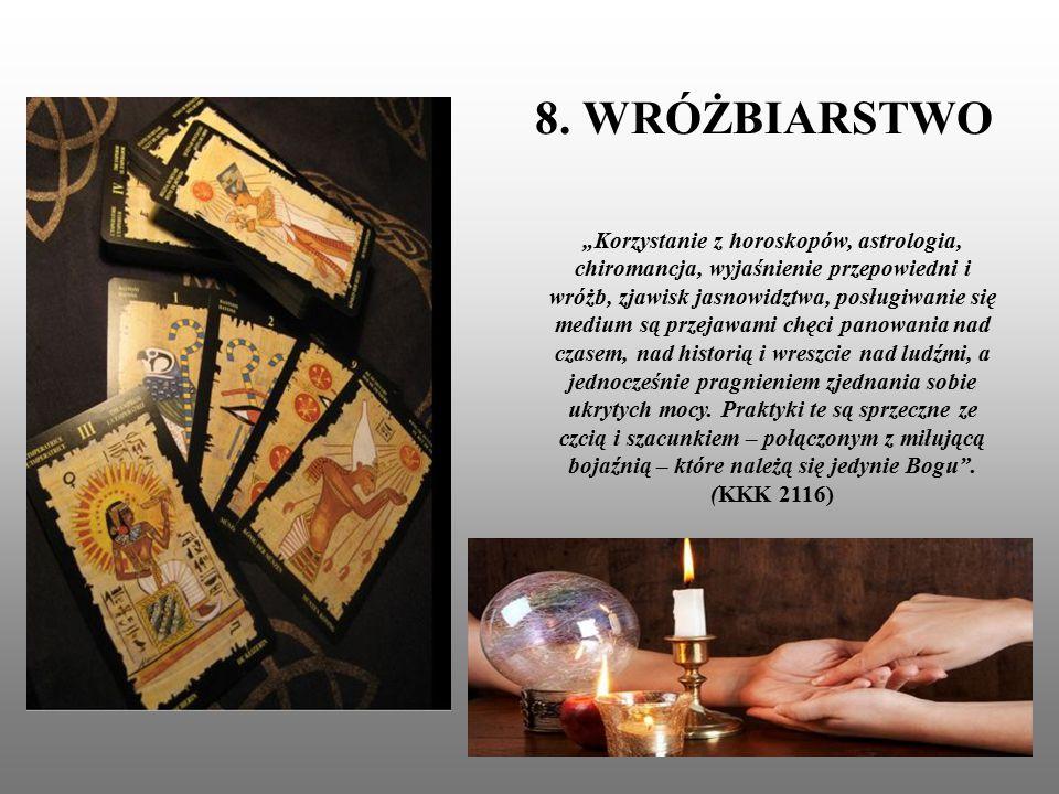 """8. WRÓŻBIARSTWO """"Korzystanie z horoskopów, astrologia, chiromancja, wyjaśnienie przepowiedni i wróżb, zjawisk jasnowidztwa, posługiwanie się medium są"""