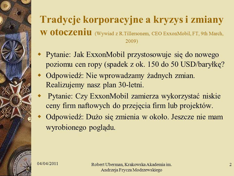Tradycje korporacyjne a kryzys i zmiany w otoczeniu (Wywiad z R.Tillersonem, CEO ExxonMobil, FT, 9th March, 2009)  Pytanie: Jak ExxonMobil przystosowuje się do nowego poziomu cen ropy (spadek z ok.