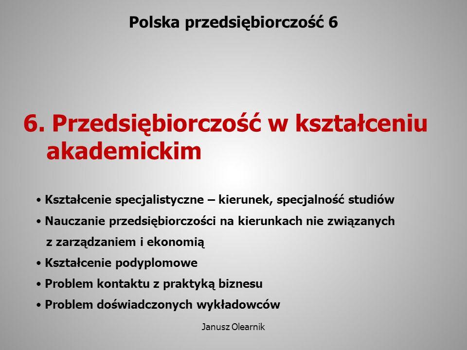 6. Przedsiębiorczość w kształceniu akademickim Polska przedsiębiorczość 6 Kształcenie specjalistyczne – kierunek, specjalność studiów Nauczanie przeds