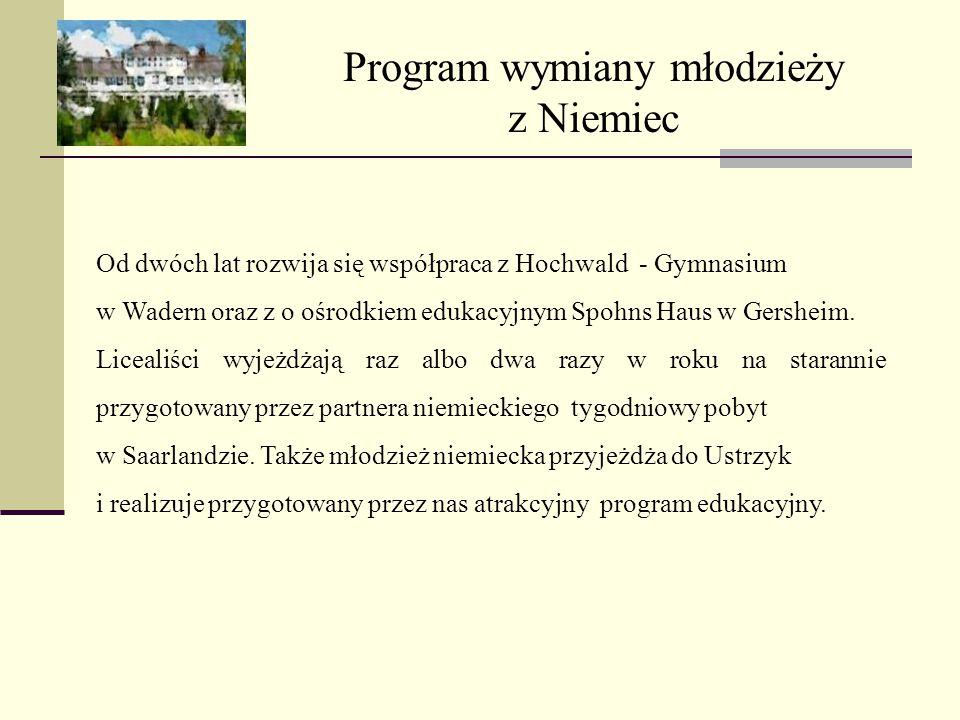 Program wymiany młodzieży z Niemiec Od dwóch lat rozwija się współpraca z Hochwald - Gymnasium w Wadern oraz z o ośrodkiem edukacyjnym Spohns Haus w Gersheim.