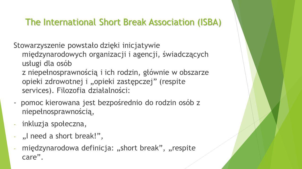 """The International Short Break Association (ISBA) Stowarzyszenie powstało dzięki inicjatywie międzynarodowych organizacji i agencji, świadczących usługi dla osób z niepełnosprawnością i ich rodzin, głównie w obszarze opieki zdrowotnej i """"opieki zastępczej (respite services)."""