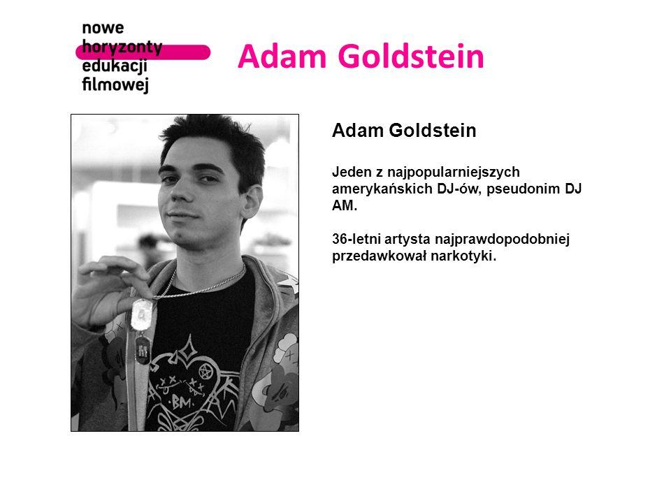 Adam Goldstein Jeden z najpopularniejszych amerykańskich DJ-ów, pseudonim DJ AM.
