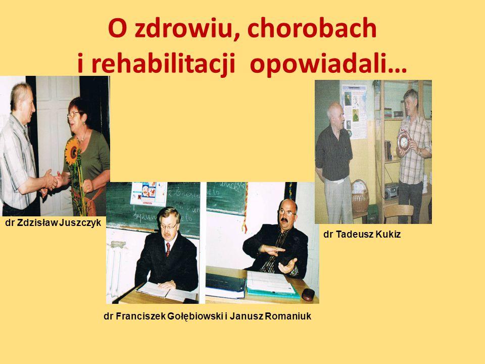O zdrowiu, chorobach i rehabilitacji opowiadali… dr Zdzisław Juszczyk dr Franciszek Gołębiowski i Janusz Romaniuk dr Tadeusz Kukiz