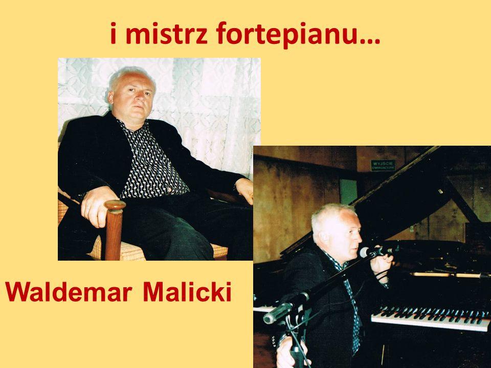 i mistrz fortepianu… Waldemar Malicki