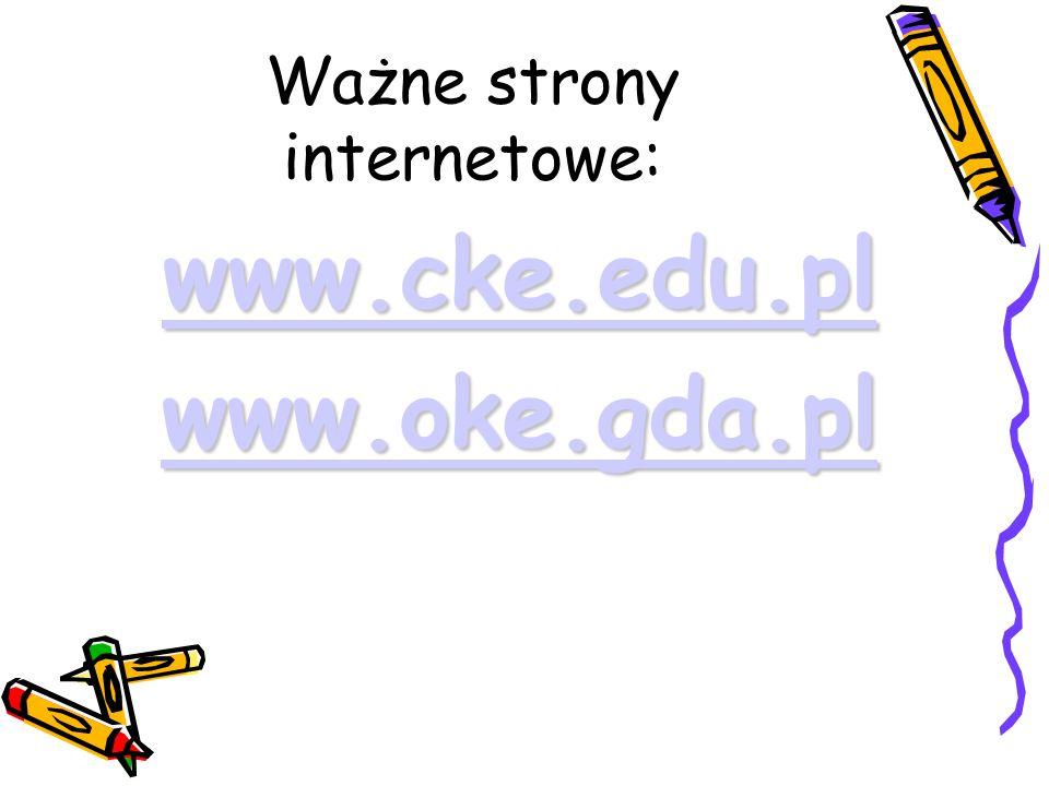 Ważne strony internetowe: www.cke.edu.pl www.oke.gda.pl