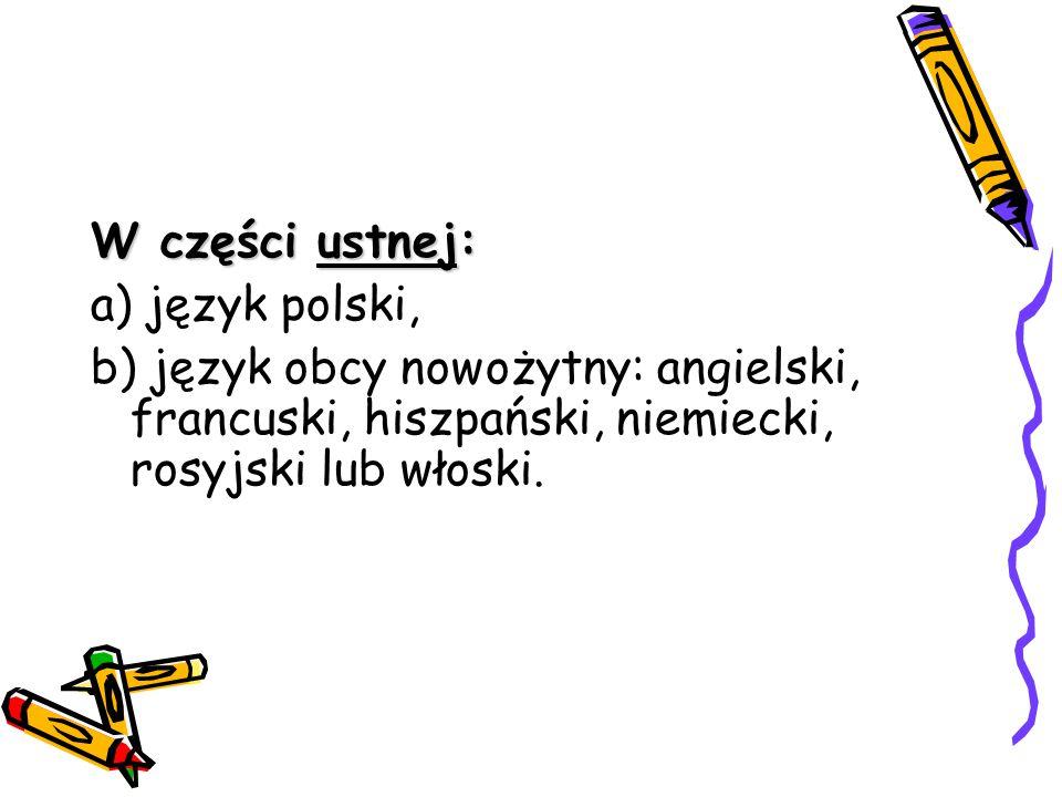 W części ustnej: a) język polski, b) język obcy nowożytny: angielski, francuski, hiszpański, niemiecki, rosyjski lub włoski.