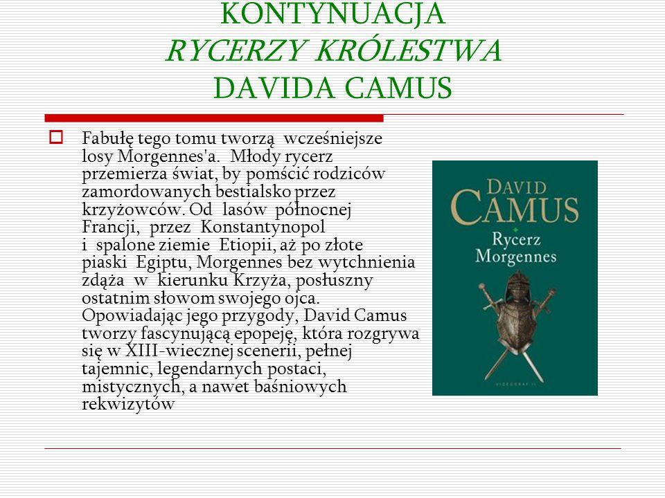 KONTYNUACJA RYCERZY KRÓLESTWA DAVIDA CAMUS  Fabułę tego tomu tworzą wcześniejsze losy Morgennes'a. Młody rycerz przemierza świat, by pomścić rodziców