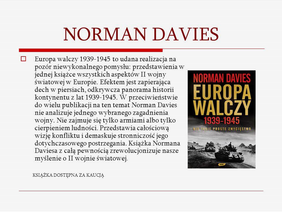 NORMAN DAVIES  Europa walczy 1939-1945 to udana realizacja na pozór niewykonalnego pomysłu: przedstawienia w jednej książce wszystkich aspektów II wo
