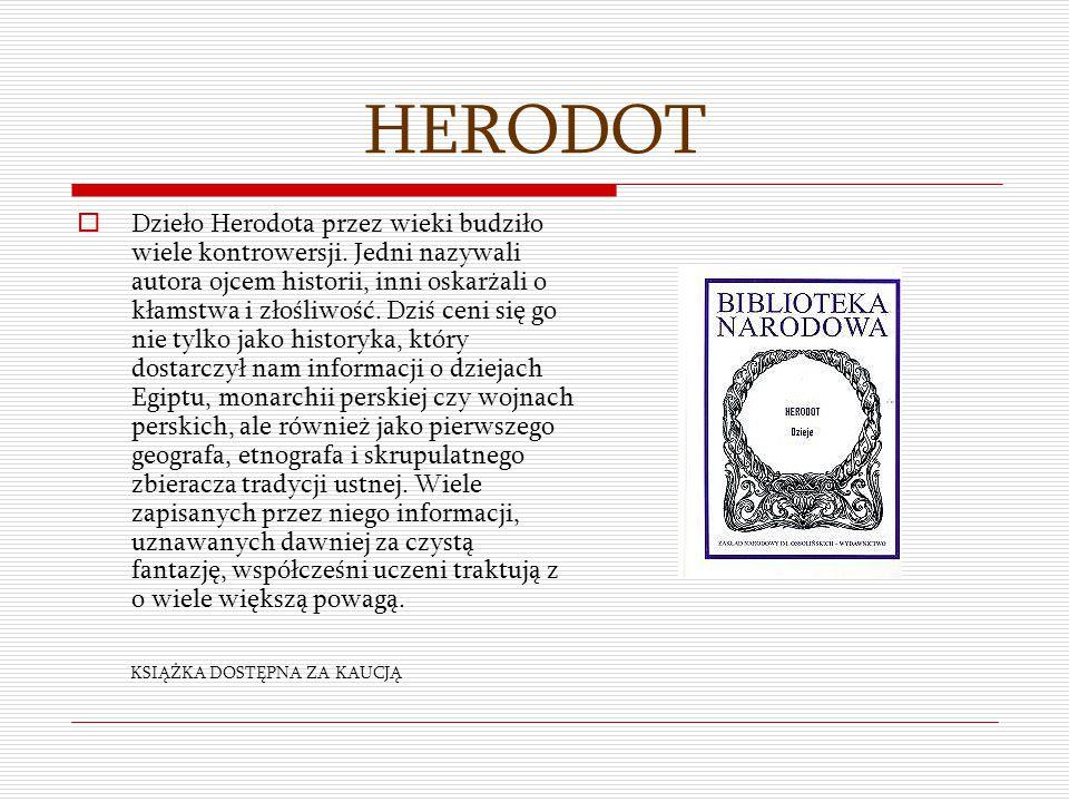 HERODOT  Dzieło Herodota przez wieki budziło wiele kontrowersji. Jedni nazywali autora ojcem historii, inni oskarżali o kłamstwa i złośliwość. Dziś c