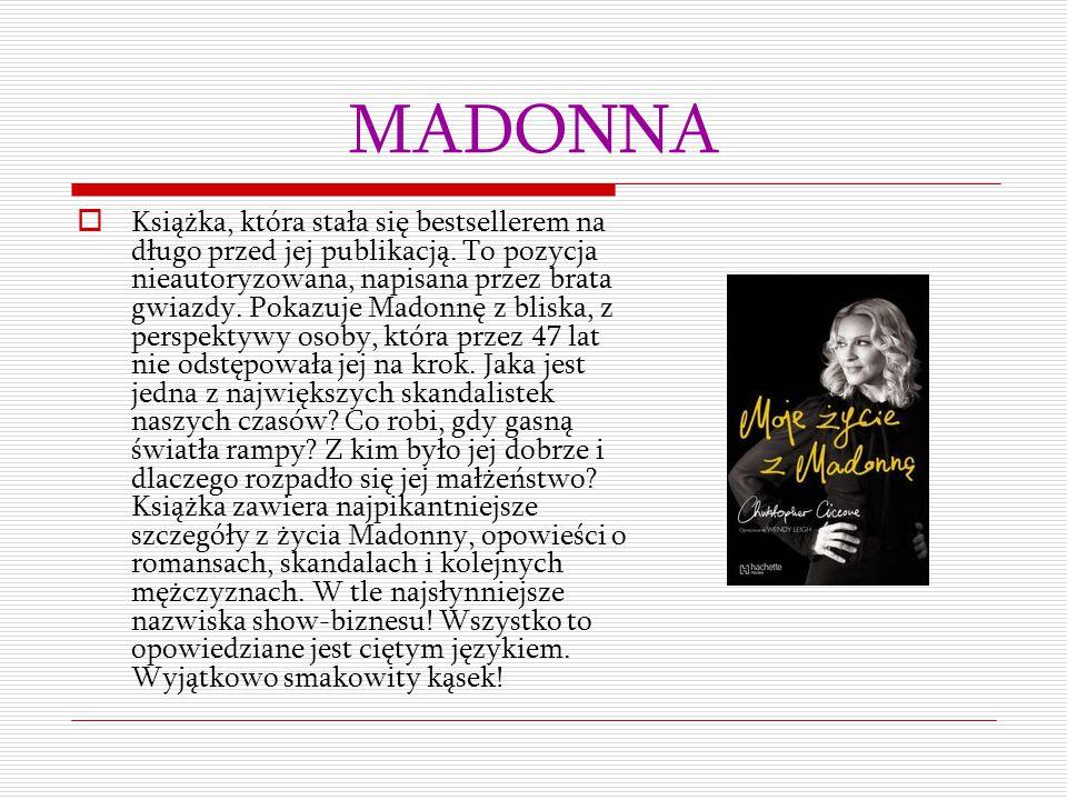 MADONNA  Książka, która stała się bestsellerem na długo przed jej publikacją. To pozycja nieautoryzowana, napisana przez brata gwiazdy. Pokazuje Mado