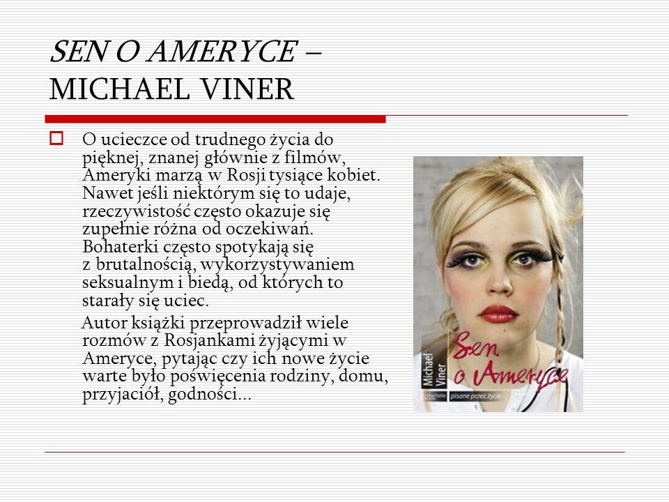 SEN O AMERYCE – MICHAEL VINER  O ucieczce od trudnego życia do pięknej, znanej głównie z filmów, Ameryki marzą w Rosji tysiące kobiet. Nawet jeśli ni
