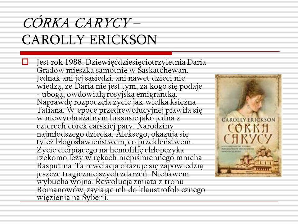 CÓRKA CARYCY – CAROLLY ERICKSON  Jest rok 1988. Dziewięćdziesięciotrzyletnia Daria Gradow mieszka samotnie w Saskatchewan. Jednak ani jej sąsiedzi, a