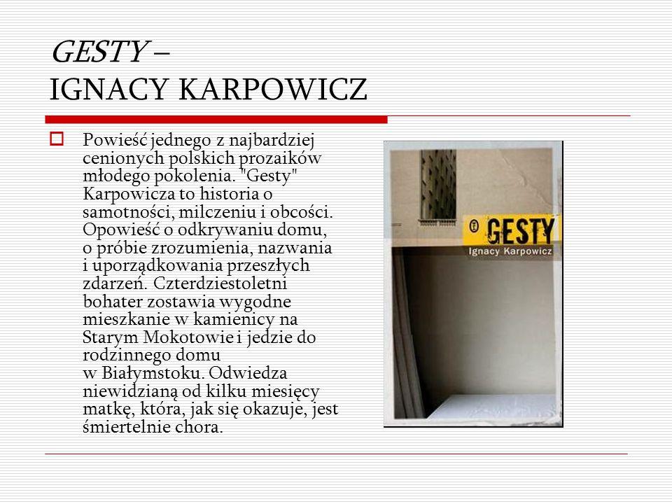 GESTY – IGNACY KARPOWICZ  Powieść jednego z najbardziej cenionych polskich prozaików młodego pokolenia.