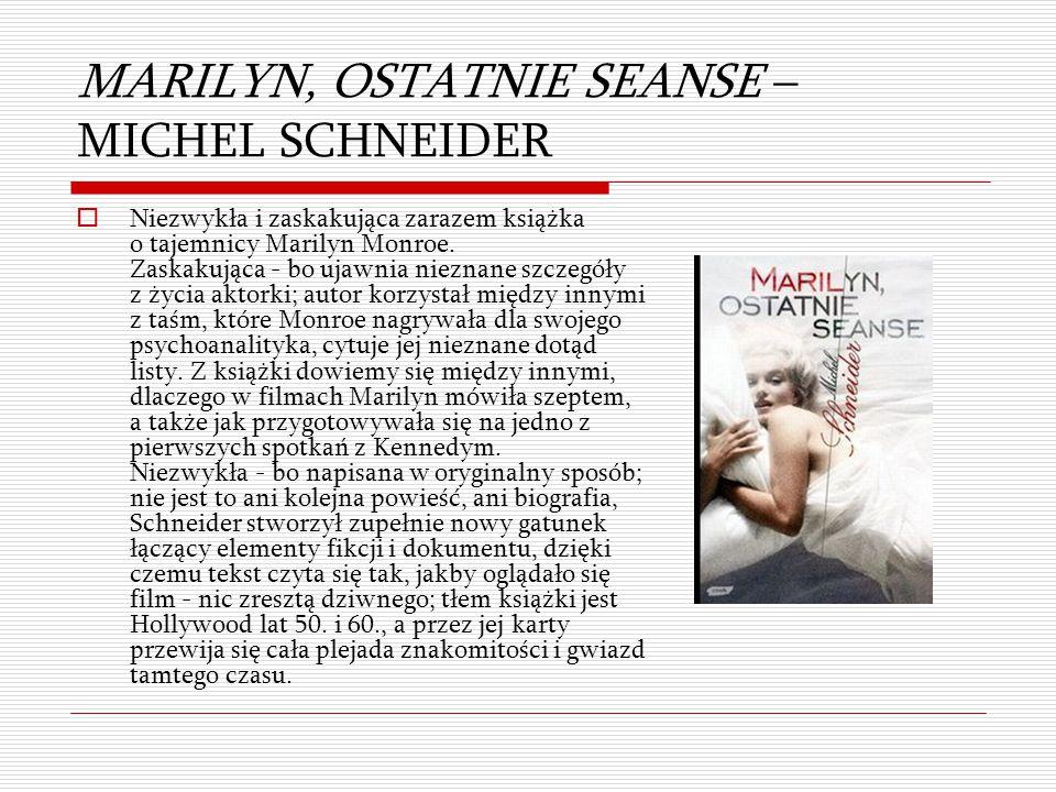 MARILYN, OSTATNIE SEANSE – MICHEL SCHNEIDER  Niezwykła i zaskakująca zarazem książka o tajemnicy Marilyn Monroe. Zaskakująca - bo ujawnia nieznane sz
