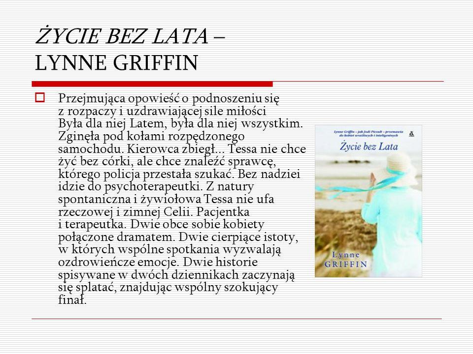 ŻYCIE BEZ LATA – LYNNE GRIFFIN  Przejmująca opowieść o podnoszeniu się z rozpaczy i uzdrawiającej sile miłości Była dla niej Latem, była dla niej wsz