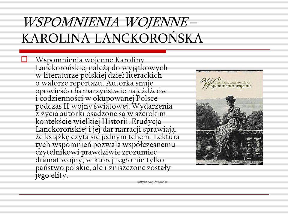 WSPOMNIENIA WOJENNE – KAROLINA LANCKOROŃSKA  Wspomnienia wojenne Karoliny Lanckorońskiej należą do wyjątkowych w literaturze polskiej dzieł literacki