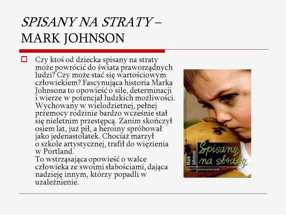 SPISANY NA STRATY – MARK JOHNSON  Czy ktoś od dziecka spisany na straty może powrócić do świata praworządnych ludzi? Czy może stać się wartościowym c