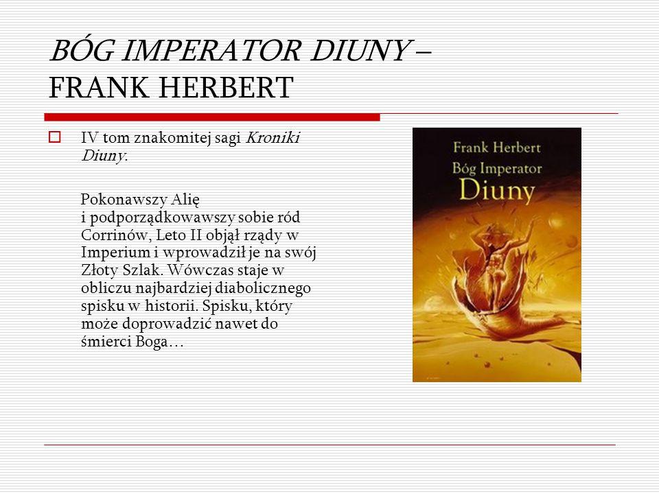 BÓG IMPERATOR DIUNY – FRANK HERBERT  IV tom znakomitej sagi Kroniki Diuny. Pokonawszy Alię i podporządkowawszy sobie ród Corrinów, Leto II objął rząd