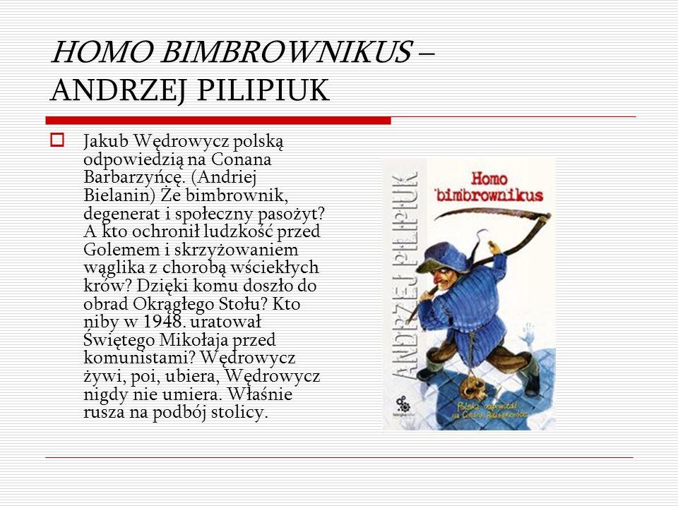 HOMO BIMBROWNIKUS – ANDRZEJ PILIPIUK  Jakub Wędrowycz polską odpowiedzią na Conana Barbarzyńcę. (Andriej Bielanin) Że bimbrownik, degenerat i społecz
